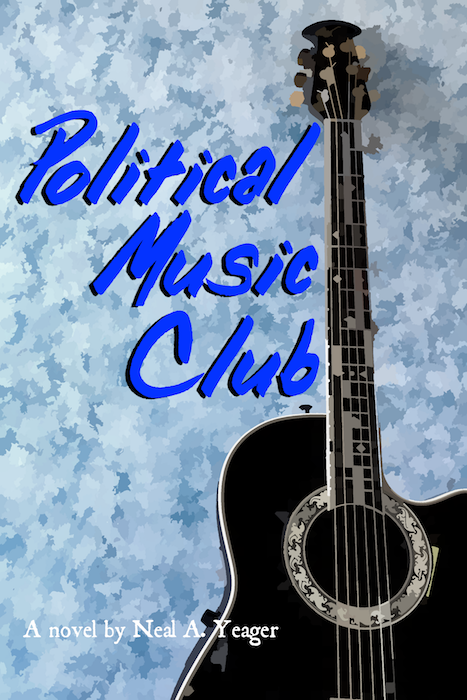 Political Music Club,  a novel by Neal A. Yeager